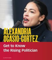 Cover image for Alexandria Ocasio-Cortez : get to know the rising politician