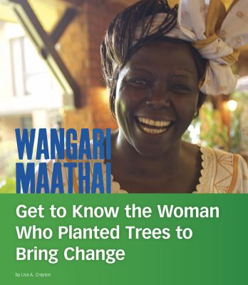 Cover image for Wangari Maathai : get to know the woman who planted trees to bring change