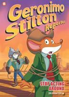 Cover image for Geronimo Stilton : reporter. # 3, Stop acting around
