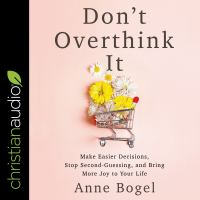Cover image for Don't overthink it Make easier decisions, stop second-guessing, and bring more joy to your life