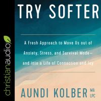 Cover image for Try softer a fresh approach to move us out of anxiety, stress, and survival mode-and into a life of connection and joy.