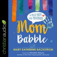 Cover image for Mom babble The messy truth about motherhood