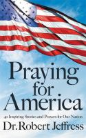 Cover image for Praying for America : 40 inspiring stories and prayers for our nation