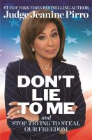 Cover image for Don't lie to me : and stop trying to steal our freedom