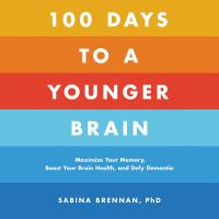 Cover image for 100 days to a younger brain Maximize your memory, boost your brain health, and defy dementia