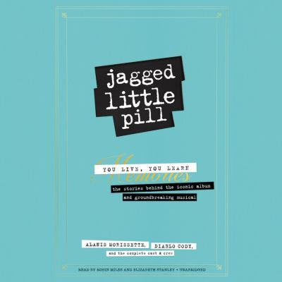 Cover image for Jagged little pill you live, you learn : the stories behind the iconic album and groundbreaking musical