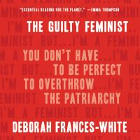 Cover image for The guilty feminist you don't have to be perfect to overthrow the patriarchy