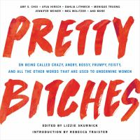 Cover image for Pretty bitches On being called crazy, angry, bossy, frumpy, feisty, and all the other words that are used to undermine women