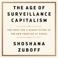 Cover image for The age of surveillance capitalism the fight for a human future at the new frontier of power