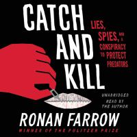 Cover image for Catch and kill lies, spies, and a conspiracy to protect predators