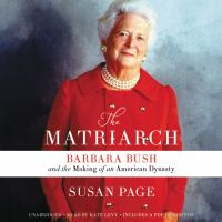 Cover image for The matriarch barbara bush and the making of an american dynasty.