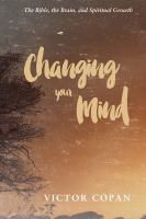 Cover image for Changing your mind  the Bible, the brain, and spiritual growth