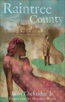 Cover image for Raintree County --which had no boundaries in time and space, where lurked musical and strange names and mythical and lost peoples, and which was itself only a name musical and strange