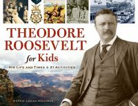 Cover image for Theodore Roosevelt for kids his life and times, 21 activities