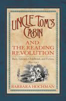 Cover image for Uncle Tom's cabin and the reading revolution   race, literacy, childhood, and fiction, 1851-1911