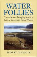Cover image for Water follies : groundwater pumping and the fate of America's fresh waters