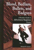 Cover image for Blood, bedlam, bullets, and badguys : a reader's guide to adventure/suspense fiction