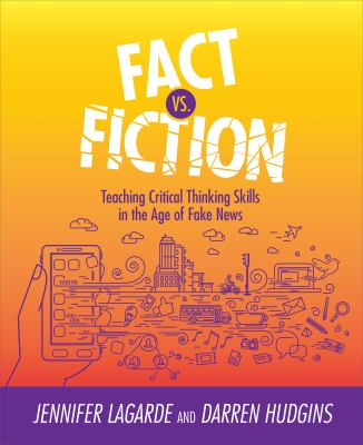 Cover image for Fact vs. fiction : teaching critical thinking skills in the age of fake news
