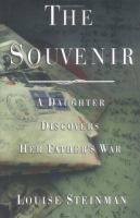 Cover image for The souvenir : a daughter discovers her father's war