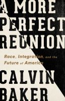 Cover image for A more perfect reunion : race, integration, and the future of America