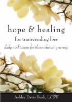 Cover image for Hope and healing for transcending loss  meditations for those who are grieving