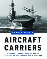 Imagen de portada para Aircraft carriers : a history of carrier aviation and its influence on world events
