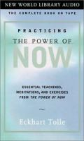 Cover image for Practicing the power of now essential teachings, meditations, and exercises from the Power of Now