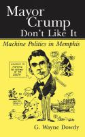 Cover image for Mayor Crump don't like it machine politics in Memphis