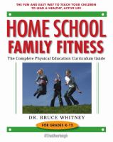Cover image for Home school family fitness : the complete physical education curriculum guide for grades K-12