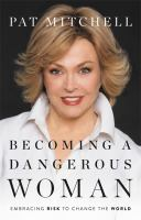 Cover image for Becoming a dangerous woman : embracing risk to change the world
