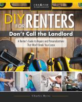 Cover image for DIY for renters : don't call the landlord : a renter's guide to repairs and personalizations that won't break your lease