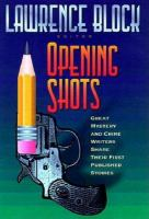 Imagen de portada para Opening shots : great mystery and crime writers share their first published stories