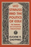 Cover image for Leo Strauss and the politics of exile  the making of a political philosopher