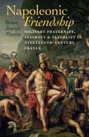 Cover image for Napoleonic friendship military fraternity, intimacy, and sexuality in nineteenth-century France
