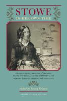 Cover image for Stowe in her own time a biographical chronicle of her life, drawn from recollections, interviews, and memoirs by family, friends, and associates