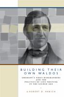 Cover image for Building their own Waldos Emerson's first biographers and the politics of life-writing in the Gilded Age