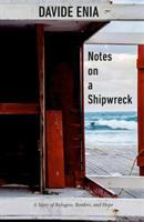 Cover image for Notes on a shipwreck : a story of refugees, borders, and hope