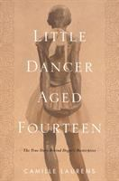 Cover image for Little dancer aged fourteen : the true story behind Degas's masterpiece