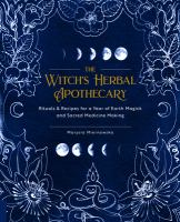 Cover image for The witch's herbal apothecary : rituals & recipes for a year of earth magick and sacred medicine making