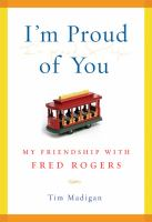 Cover image for I'm proud of you : my friendship with Fred Rogers