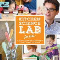 Cover image for Kitchen science lab for kids : 52 family-friendly experiments from around the house