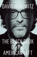 Cover image for The black book of the American left : the collected conservative writings of David Horowitz