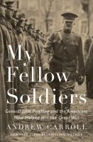 Cover image for My fellow soldiers : General John Pershing and the Americans who helped win the Great War