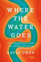 Cover image for Where the water goes : life and death along the Colorado River