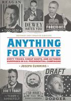 Cover image for Anything for a vote : dirty tricks, cheap shots, and October surprises in U.S. presidential campaigns