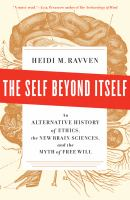 Cover image for The self beyond itself : an alternative history of ethics, the new brain sciences, and the myth of free will