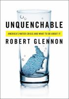 Cover image for Unquenchable : America's water crisis and what to do about it