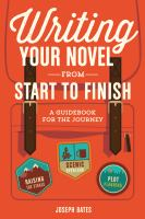 Cover image for Writing your novel from start to finish : a guidebook for the journey