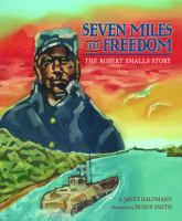 Cover image for Seven miles to freedom : the Robert Smalls story