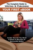 Cover image for The complete guide to writing & publishing your first e-book : insider secrets you need to know to become a successful author